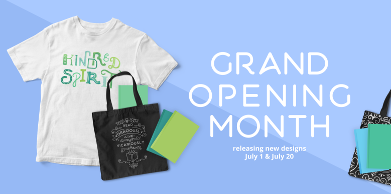Grand Opening Month: releasing new designs July 1 & July 20