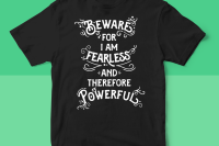 """Beware; for I am fearless, and therefore powerful"""