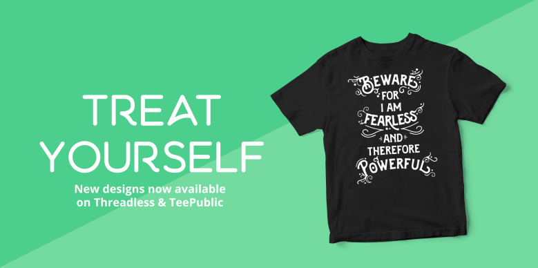 Treat Yourself. New designs now available on Threadless.com & TeePublic.com