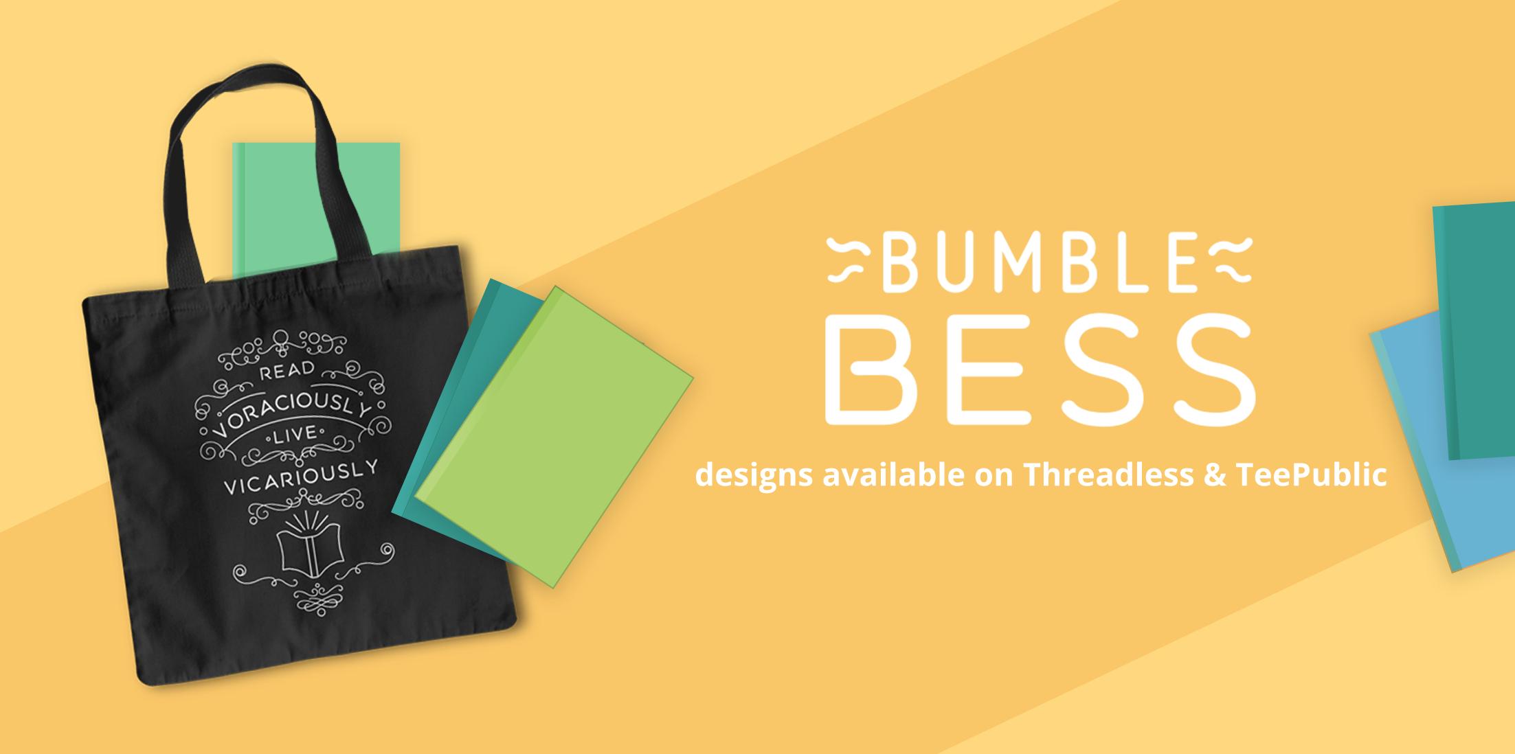 BumbleBess: designs available on Threadless.com & TeePublic.com