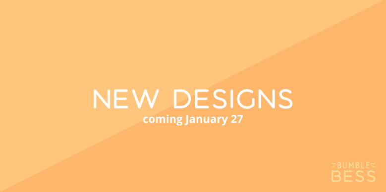 New designs coming January 27