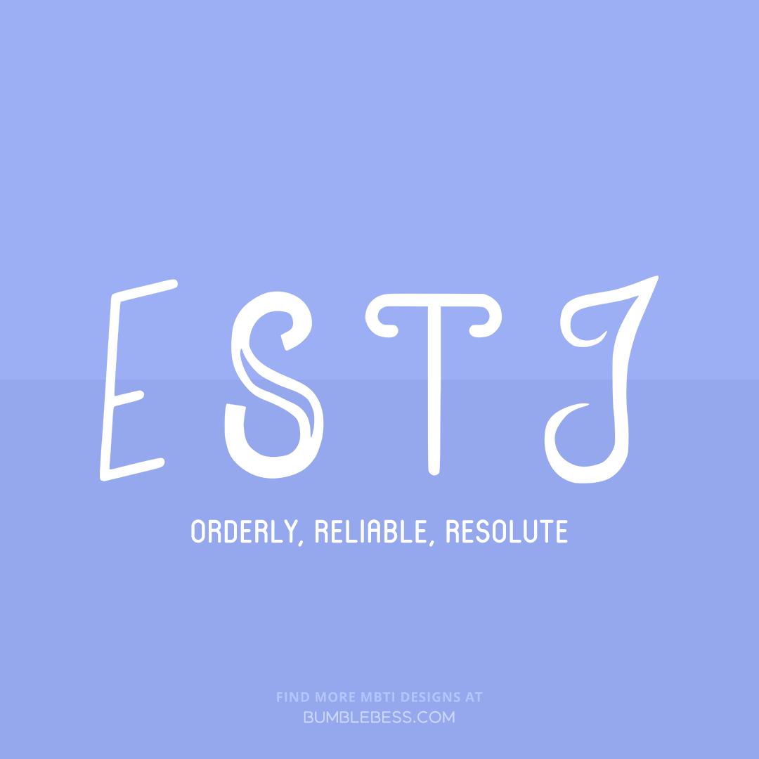 ESTJ - orderly, reliable, resolute