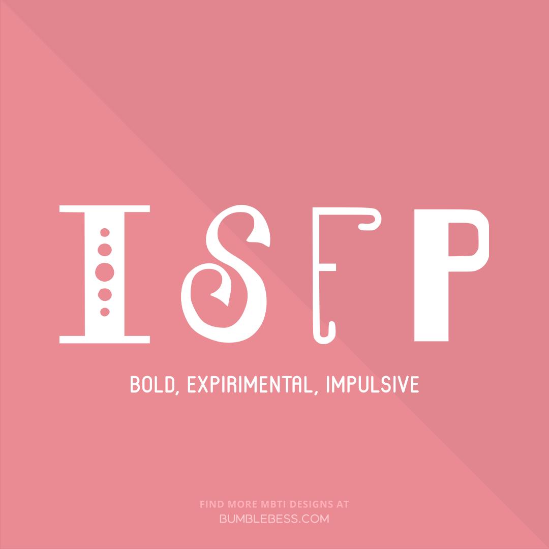 ISFP - bold, expirimental, impulsive